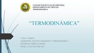 COLEGIO PARTICULAR BLUMENTHAL DEPARTAMENTO DE CIENCIAS TERMODINMICA TERMODINMICA