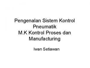 Pengenalan Sistem Kontrol Pneumatik M K Kontrol Proses