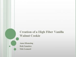 Creation of a High Fiber Vanilla Walnut Cookie