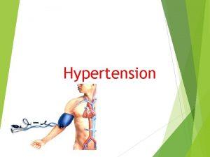 Hypertension Definition Hypertension is the blood pressure elevated