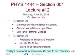 PHYS 1444 Section 001 Lecture 12 Monday June