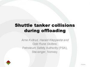 Shuttle tanker collisions during offloading Arne Kvitrud Harald
