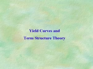 Yield Curves and Term Structure Theory Yield curve