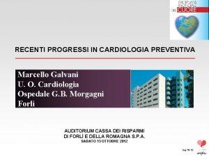 RECENTI PROGRESSI IN CARDIOLOGIA PREVENTIVA Marcello Galvani U