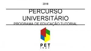 2018 PERCURSO UNIVERSITRIO PROGRAMA DE EDUCAO TUTORIAL ARTIGO