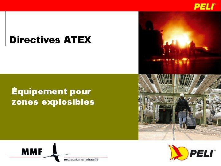 Directives ATEX quipement pour zones explosibles Directive ATEX
