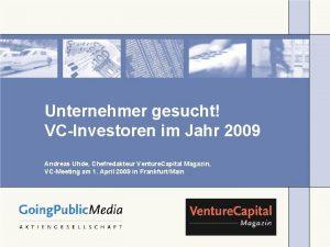Unternehmer gesucht VCInvestoren im Jahr 2009 Andreas Uhde