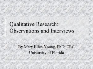 Qualitative Research Observations and Interviews By Mary Ellen