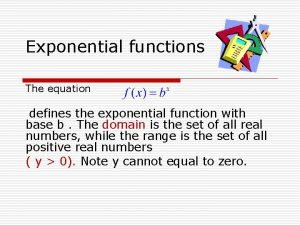 Exponential functions The equation defines the exponential function