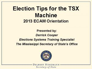 Election Tips for the TSX Machine 2013 ECAM