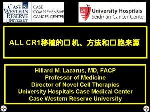 ALL CR 1 Hillard M Lazarus MD FACP
