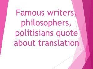 Famous writers philosophers politisians quote about translation Translating