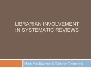 LIBRARIAN INVOLVEMENT IN SYSTEMATIC REVIEWS Mark Mac Eachern