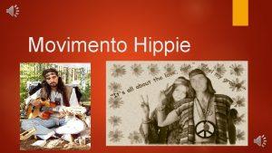 Movimento Hippie Introduo Nesse trabalho vamos falar sobre
