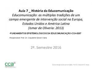 Aula 7 Histria da Educomunicao as mltiplas tradies