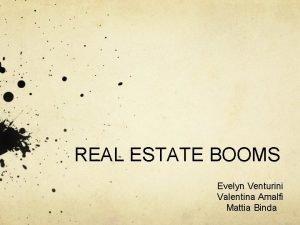 REAL ESTATE BOOMS Evelyn Venturini Valentina Amalfi Mattia