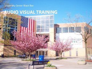University CenterBlack Box AUDIO VISUAL TRAINING Black Box
