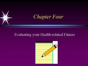 Chapter Four Evaluating your Healthrelated Fitness Cardiorespiratory Fitness