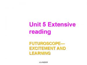 Unit 5 Extensive reading FUTUROSCOPE EXCITEMENT AND LEARNING
