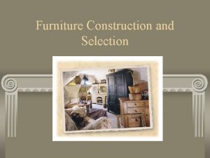 Furniture Construction and Selection Qualities of Hardwoods Greater