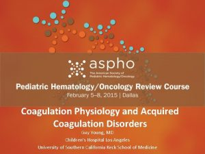 Coagulation Physiology and Acquired Coagulation Disorders Guy Young