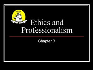 Ethics and Professionalism Chapter 3 Ethics Defined Ethics