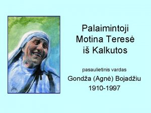 Palaimintoji Motina Teres i Kalkutos pasaulietinis vardas Gonda