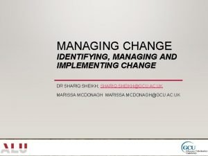 MANAGING CHANGE IDENTIFYING MANAGING AND IMPLEMENTING CHANGE DR