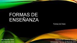 FORMAS DE ENSEANZA Formas de Clase Julio Paredes
