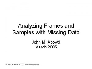 Analyzing Frames and Samples with Missing Data John