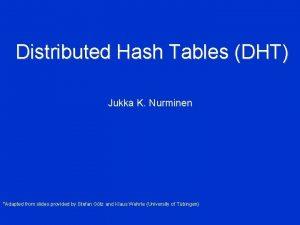 Distributed Hash Tables DHT Jukka K Nurminen Adapted