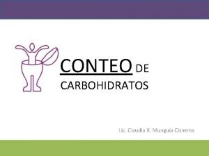 CONTEO DE CARBOHIDRATOS Lic Claudia X Mungua Cisneros