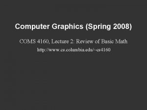 Computer Graphics Spring 2008 COMS 4160 Lecture 2