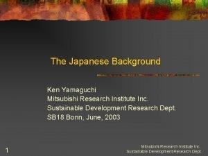 The Japanese Background Ken Yamaguchi Mitsubishi Research Institute