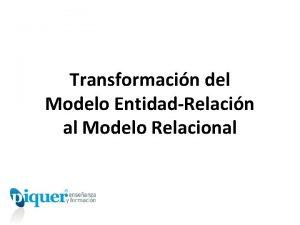 Transformacin del Modelo EntidadRelacin al Modelo Relacional Transformacin