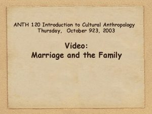 ANTH 120 Introduction to Cultural Anthropology Thursday October