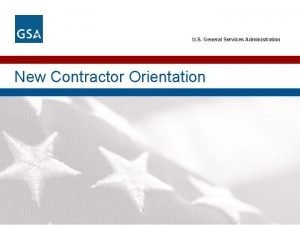 U S General Services Administration New Contractor Orientation