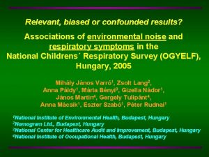 Relevant biased or confounded results Associations of environmental