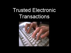 Trusted Electronic Transactions TOPICS COVERED Why conduct transactions