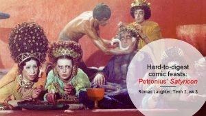 Hardtodigest comic feasts Petronius Satyricon Roman Laughter Term