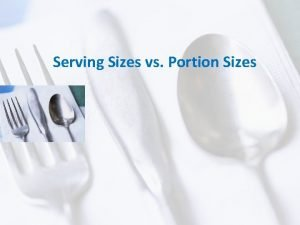 Serving Sizes vs Portion Sizes Serving Sizes vs