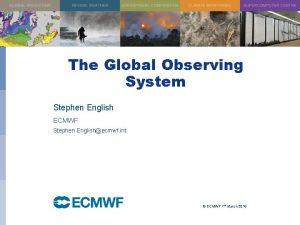 The Global Observing System Stephen English ECMWF Stephen