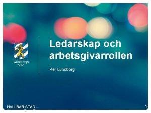 Ledarskap och arbetsgivarrollen Per Lundborg HLLBAR STAD PPEN