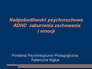 Nadpobudliwo psychoruchowa ADHD zaburzenia zachowania i emocji Poradnia