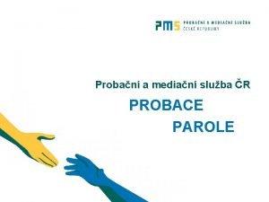 Proban a median sluba R PROBACE PAROLE Dohled