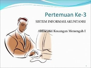 Pertemuan Ke3 SISTEM INFORMASI AKUNTANSI Akuntansi Keuangan Menengah
