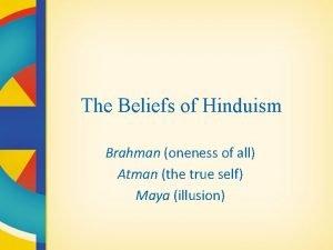 The Beliefs of Hinduism Brahman oneness of all
