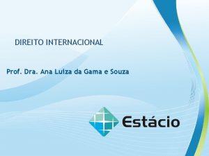 DIREITO INTERNACIONAL Prof Dra Ana Luiza da Gama