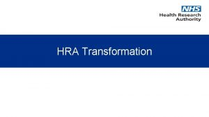 HRA Transformation Background The HRA has been following