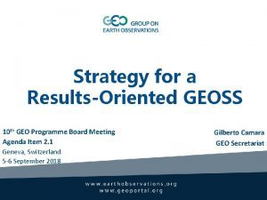 Strategy for a ResultsOriented GEOSS 10 th GEO